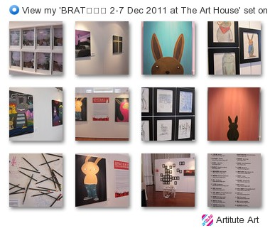 Artitute Art - View my 'BRAT兔崽子 2-7 Dec 2011 at The Art House' set on Flickriver
